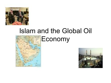 "Islam and the Global Oil Economy. ""They hate our freedom"" President George Bush in an address to a joint meeting of congress and the American people September."