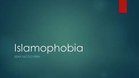 Islamophobia SEAN MCGOVERN. Should Muslims be feared?