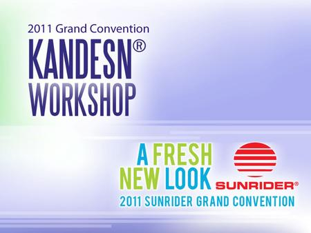 Personal Testimonials Assign 1–2 assistants, potential IBOs, etc., to share their personal testimonials about Kandesn® products KANDESN ® WORKSHOP AGENDA.