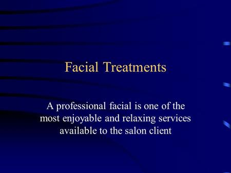 Facial Treatments A professional facial is one of the most enjoyable and relaxing services available to the salon client.