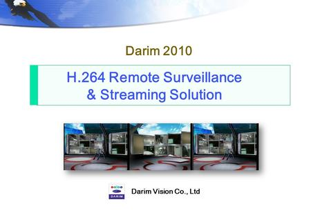 H.264 Remote Surveillance & Streaming Solution Darim 2010 Darim Vision Co., Ltd.