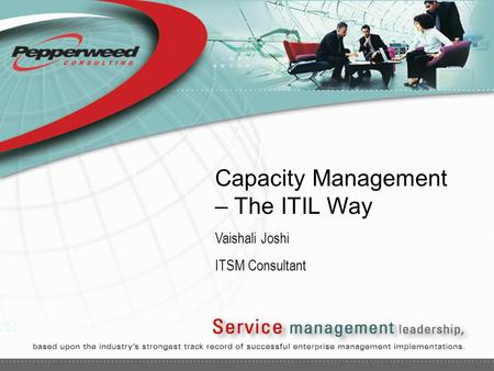 Capacity Management – The ITIL Way Vaishali Joshi ITSM Consultant.