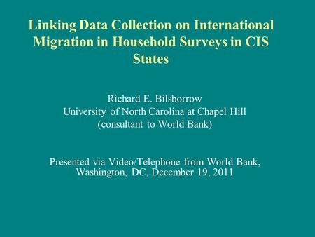 Linking Data Collection on International Migration in Household Surveys in CIS States Richard E. Bilsborrow University of North Carolina at Chapel Hill.