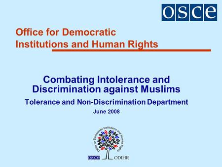 Office for Democratic Institutions and Human Rights Combating Intolerance and Discrimination against Muslims Tolerance and Non-Discrimination Department.