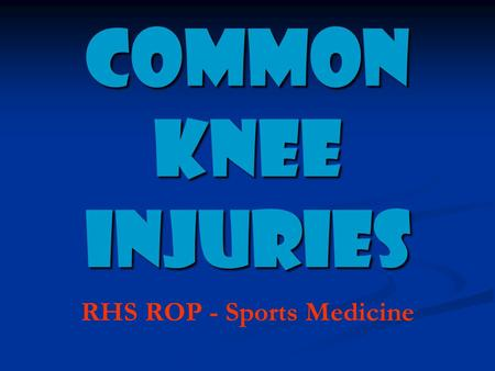 COMMON knee INJURIES RHS ROP - Sports Medicine. H.O.P.S. History History Previous injury? Previous injury? Mechanism Mechanism Sounds? Feelings? Sounds?