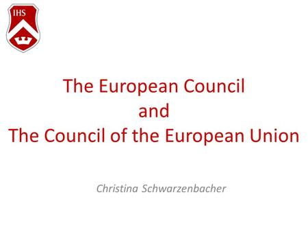 The European Council and The Council of the European Union Christina Schwarzenbacher.