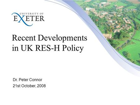 Recent Developments in UK RES-H Policy Dr. Peter Connor 21st October, 2008.