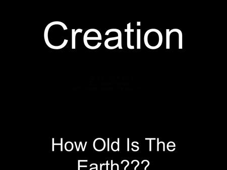 Creation How Old Is The Earth???.