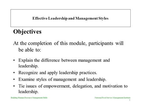 Building Human Resource Management Skills National Food Service Management Institute 1 <strong>Effective</strong> <strong>Leadership</strong> and Management Styles Objectives At the completion.