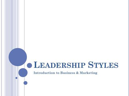 L EADERSHIP S TYLES Introduction to Business & Marketing.