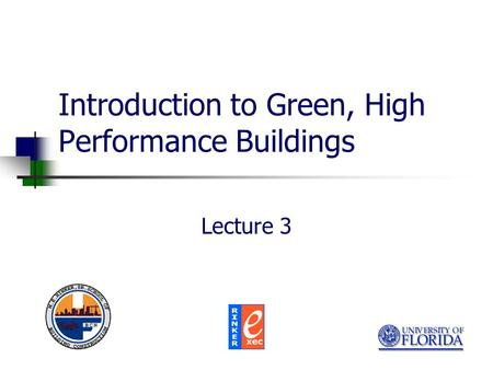 Introduction to Green, High Performance Buildings Lecture 3.