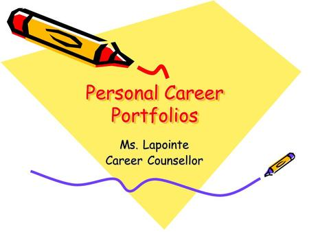 Personal Career Portfolios Ms. Lapointe Career Counsellor.