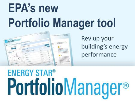EPA's new Portfolio Manager tool Rev up your building's energy performance.