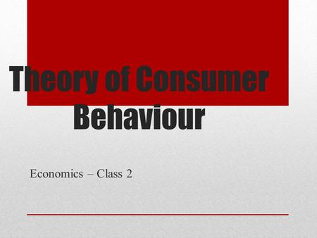 Theory of Consumer Behaviour Economics – Class 2.