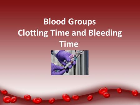 Blood Groups Clotting Time and Bleeding Time. Aims of the Practical To determine: 1.Blood groups. 2.Clotting time. 3.Bleeding time.