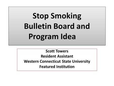 Stop Smoking Bulletin Board and Program Idea Scott Towers Resident Assistant Western Connecticut State University Featured Institution.