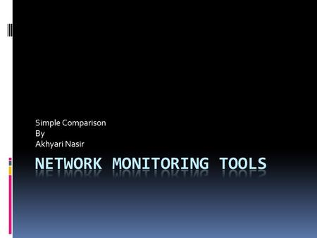 Simple Comparison By Akhyari Nasir. Intro  Network monitoring and measurement have become more and more important in a modern complicated network. 