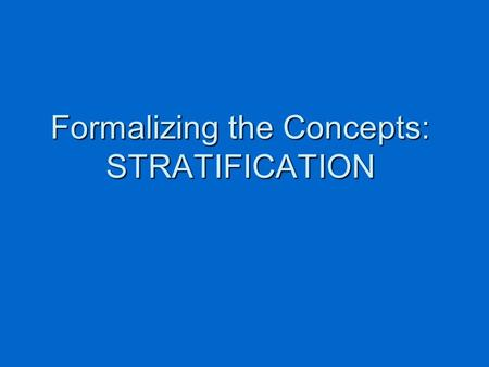 Formalizing the Concepts: STRATIFICATION. These objectives are often contradictory in practice Sampling weights need to be used to analyze the data Sampling.
