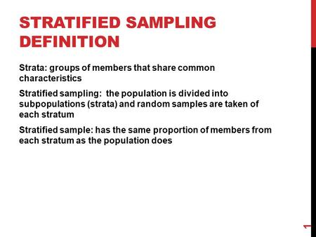 STRATIFIED SAMPLING DEFINITION Strata: groups of members that share common characteristics Stratified sampling: the population is divided into subpopulations.