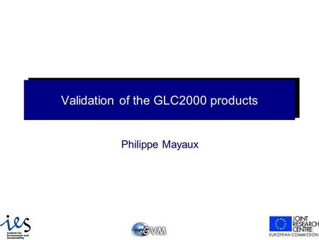 Validation of the GLC2000 products Philippe Mayaux.