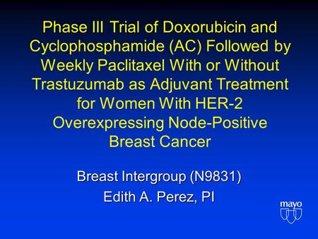 Phase III Trial of Doxorubicin and Cyclophosphamide (AC) Followed by Weekly Paclitaxel With or Without Trastuzumab as Adjuvant Treatment for Women With.