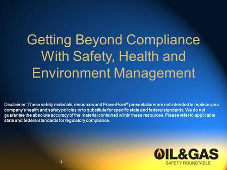 1 Getting Beyond Compliance With Safety, Health and Environment Management Disclaimer: These safety materials, resources and PowerPoint ® presentations.