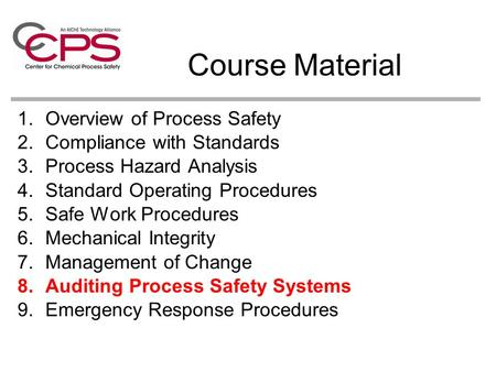 Course Material 1.Overview of Process Safety 2.Compliance with Standards 3.Process Hazard Analysis 4.Standard Operating Procedures 5.Safe Work Procedures.