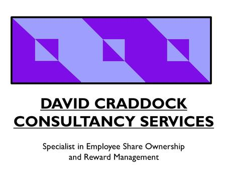 DAVID CRADDOCK CONSULTANCY SERVICES Specialist in Employee Share Ownership and Reward Management.
