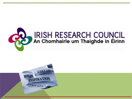 TWO COUNCILS BECOME ONE The mission of the Irish Research Council is to enable and sustain a vibrant and creative research community in Ireland.