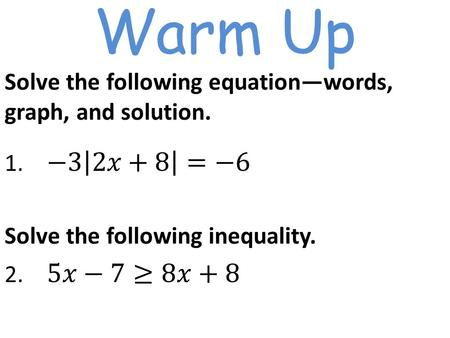Warm Up Solve the following inequality.. 1.6 Compound Inequalities A compound inequality consists of inequalities joined with the word AND or the word.