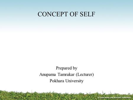 CONCEPT OF SELF Prepared by Anupama Tamrakar (Lecturer) Pokhara University.