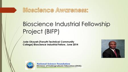 Jude Okoyeh (Forsyth Technical Community College) Bioscience Industrial Fellow, June 2014.