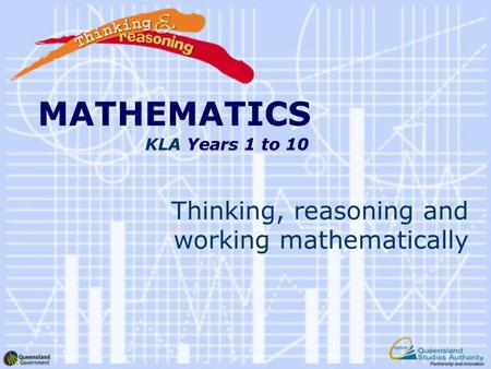 MATHEMATICS KLA Years 1 to 10 Thinking, reasoning and working mathematically MATHEMATICS Years 1 to 10.