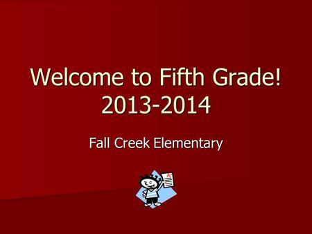 Welcome to Fifth Grade! 2013-2014 Fall Creek Elementary.