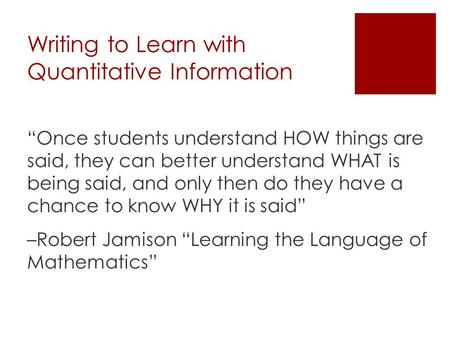 "Writing to Learn with Quantitative Information ""Once students understand HOW things are said, they can better understand WHAT is being said, and only then."