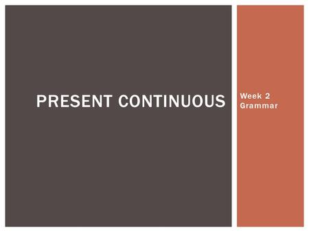 Week 2 Grammar PRESENT CONTINUOUS.  I am standing in front of my students.  We are listening to Ms. Piper in class.  My daughter is talking on the.