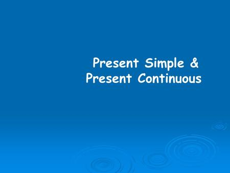 Present Simple & Present Continuous. Overview Present Simple Permanent or long-lasting situations She lives in New York. Regular habits and daily routines.