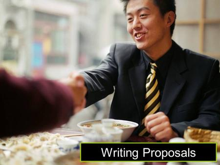 Writing Proposals. Types of Proposals Research Proposals Book Proposals Business Plans.