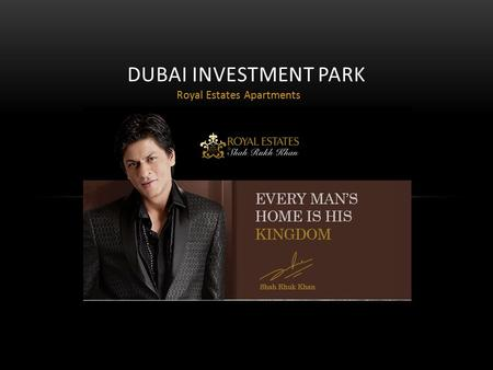 Royal Estates Apartments DUBAI INVESTMENT PARK. About Dubai Investment Park A subsidiary of Dubai Investments (PJSC), DIP is divided into three distinct.