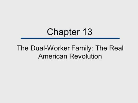 Chapter 13 The Dual-Worker Family: The Real American Revolution.