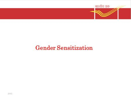 Gender Sensitization 2.6.1. Vishaka Guidelines Outcome of the Case filed by 5 NGOs against the State of Rajasthan Famously known as the Vishaka Vs State.