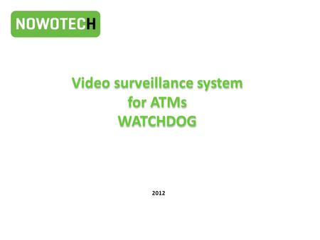Video surveillance system for ATMs WATCHDOG 2012.