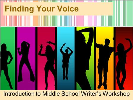 Finding Your Voice Introduction to Middle School Writer's Workshop.