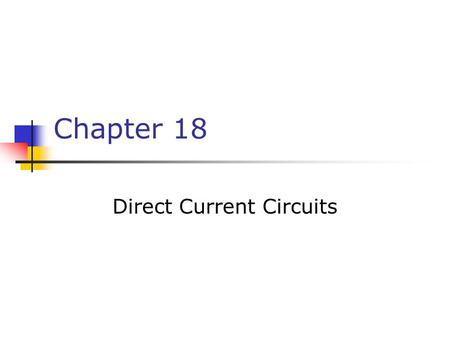 Chapter 18 Direct Current Circuits. Clicker question 1 A wire has resistance R. A second wire has twice the length, twice the diameter, and twice the.