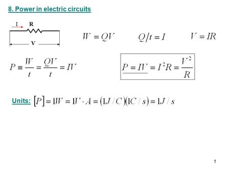 8. Power in electric circuits R V I 1 Units:. Example: Two resistors 5  and 10  are connected in series. The battery has voltage of 12 V. a) Find the.