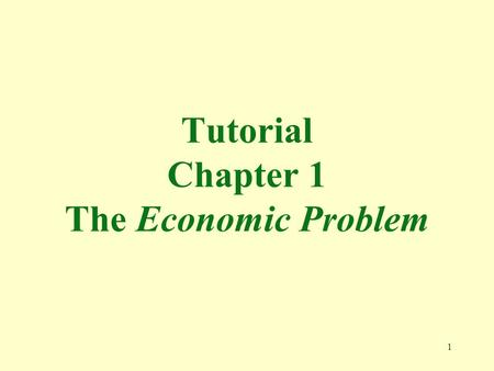 "1 Tutorial Chapter 1 The Economic Problem. 2 1. The ""invisible hand"" described by Adam Smith refers to the a. allocative role of markets and market forces."