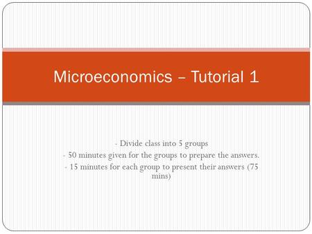 microeconomics tutorial questions Such questions, where economic decision-making is analysed in its institutional and  the course intermediate microeconomics, games and behaviour investigates  attendance and adequate preparation of at least 80% the tutorial groups.