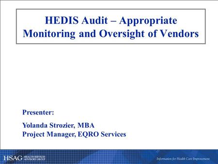 HEDIS Audit – Appropriate Monitoring and Oversight of Vendors Presenter: Yolanda Strozier, MBA Project Manager, EQRO Services.
