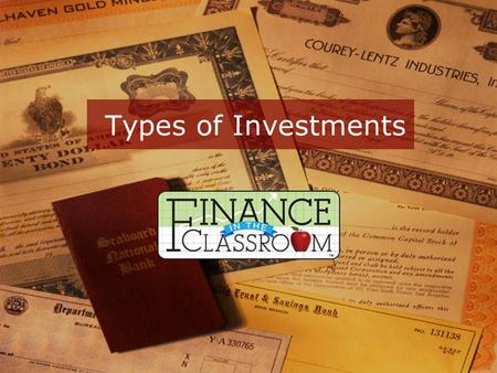 Types of Investments. Stocks Bonds Mutual Funds Real Estate Savings/Certificates of Deposit Collectibles.