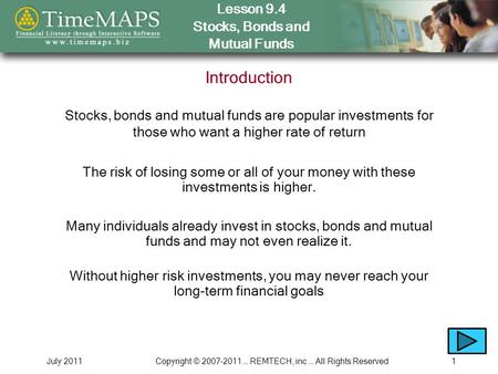Lesson 9.4 Stocks, Bonds and Mutual Funds July 2011Copyright © 2007-2011 … REMTECH, inc … All Rights Reserved1 Introduction Many individuals already invest.